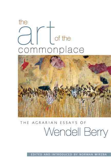 The Art of the Commonplace By Berry, Wendell/ Wirzba, Norman (EDT)/ Wirzba, Norman